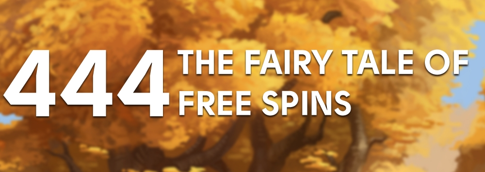 The fairy tale of 444 free spins